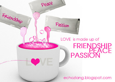 LOVE is made up of FRIENDSHIP, PEACE and PASSION