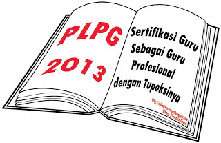 Jadwal PLPG Sertifikasi Guru 2013 dan Daftar Rayon Pelaksana