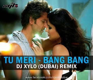 TU MERI ( BANG BANG ) DJ XYLO DUBAI REMIX