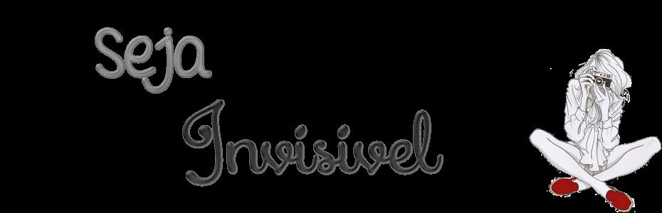 Seja Invisível.