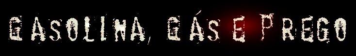 Gasolina, Gás e Prego