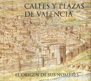 CALLES Y PLAZA DE VALENCIA. El origen de sus nombres.