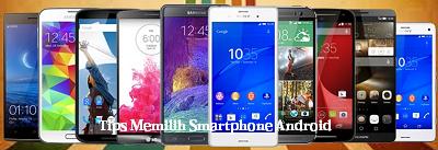 Tips memilih Smartphone Android terbaik