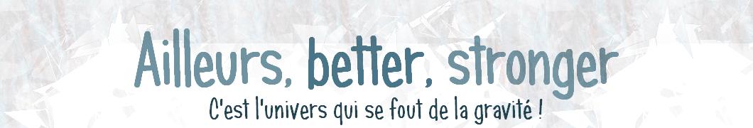 Ailleurs, better, stronger