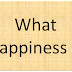 what is happiness in life? - To make others ?