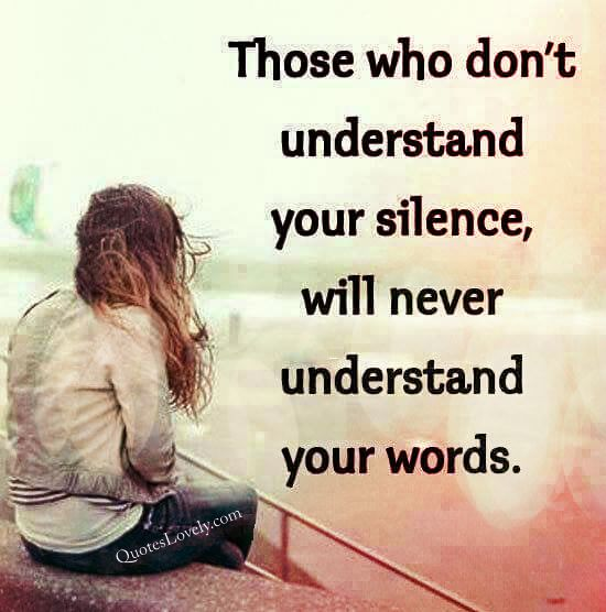 Those who don't understand your silence