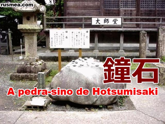 http://www.rusmea.com/2013/08/a-pedra-sino-de-hotsumisaki.html