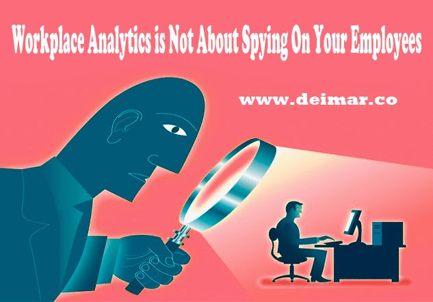 Workplace Analytics is Not About Spying On Your Employees