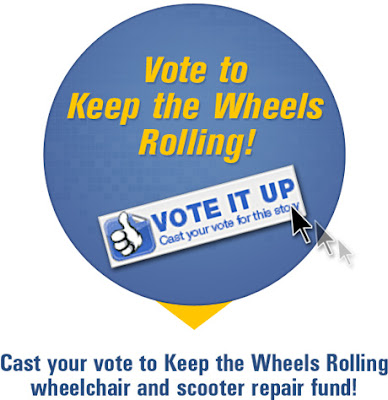 Graphic with a link to our voting site stating: Vote to Keep the Wheels Rolling! Vote it up cast your vote for this story. Cast your vote to Keep the Wheels Rolling Wheelchair and Scooter repair fund