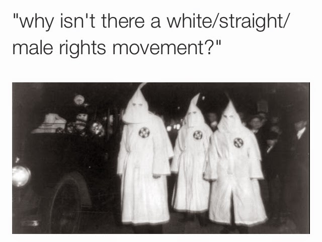 "Image with text ""why isn't there a white/straight/male rights movement?"" above image of KKK members"