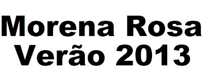 MORENA ROSA VERÃO 2013
