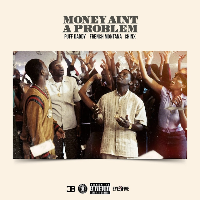 Puff Daddy ft. French Montana & Chinx – Money Ain't A Problem (Remix)