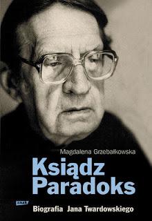 Magdalena Grzebałkowska. Ksiądz Paradoks. Biografia Jana Twardowskiego.