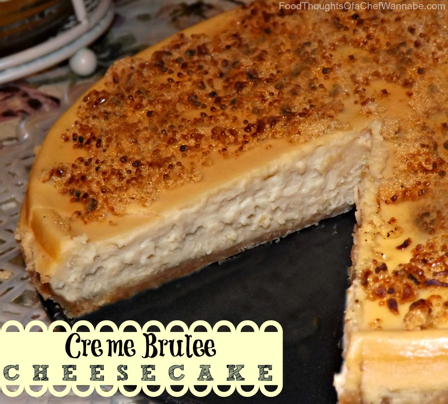 FoodThoughtsOfaChefWannabe: Creme Brulee Cheesecake