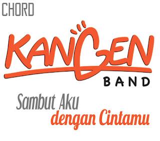 Lirik dan Chord(Kunci Gitar) Kangen Band ~ Sambut Aku dengan Cintamu