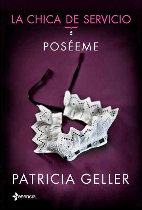 NOVELA ROMANTICA - Poséeme Serie: La chica del Servicio #2 Patricia Geller (Esencia - 2 Octubre 2014) Literatura - Ficción - Romántica Adulta Edición papel & ebook kindle