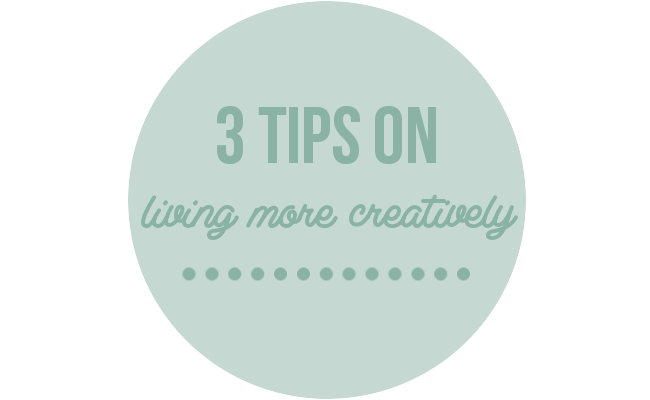 3 tips on living more creatively via Randomly Happy