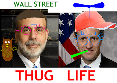 """WS Thugz"": Federal Reserve Bank Chair, Ben Bernanke and former Treasury Secretary Tim Geithner."
