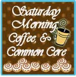 Saturday Morning, Coffee, and Common Core