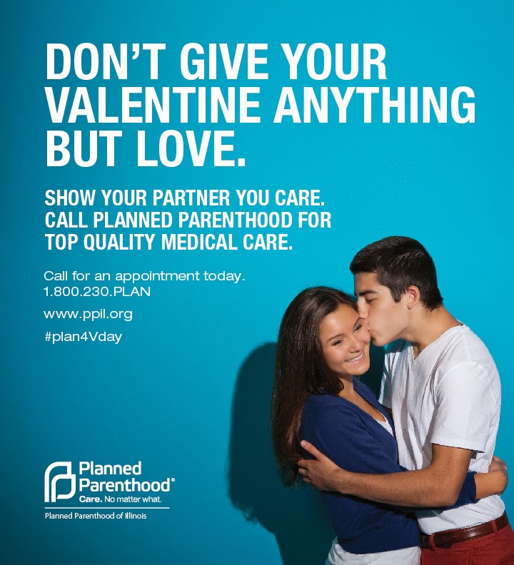 Don't give your valentine anyting but love. show your parnter you care. call Planned Parenthood for top quality medical care. Call for an appointment today. 1-800-230-7526. www.ppil.org. #plan4Vday