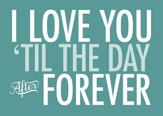 I love you Till the day after forever