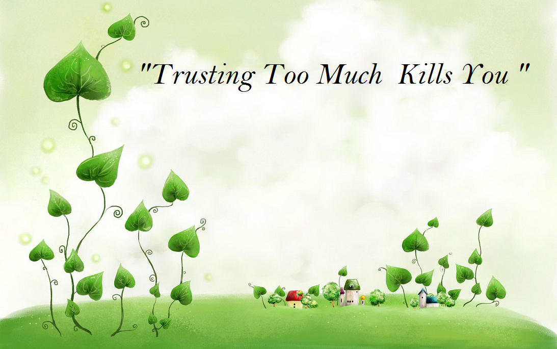 Trusting Too Much Kills You