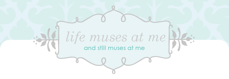 life muses at me