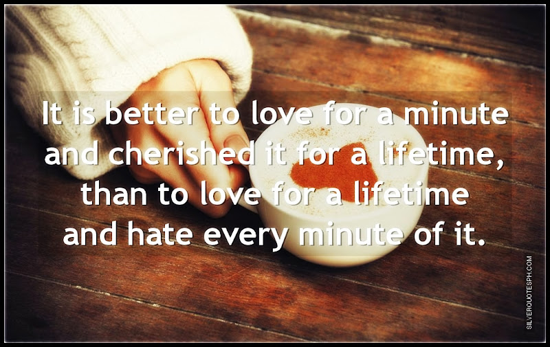 It Is Better To Love For A Minute And Cherished It For A Lifetime, Picture Quotes, Love Quotes, Sad Quotes, Sweet Quotes, Birthday Quotes, Friendship Quotes, Inspirational Quotes, Tagalog Quotes