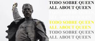 TODO SOBRE QUEEN Y FREDDIE MERCURY