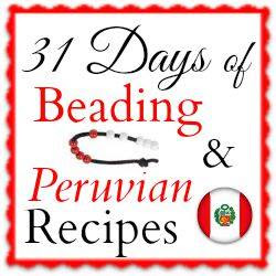 31 days of beading and peruvian recipes