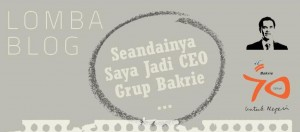 Lomba Blog Seandainya Saya Jadi CEO Grup Bakrie