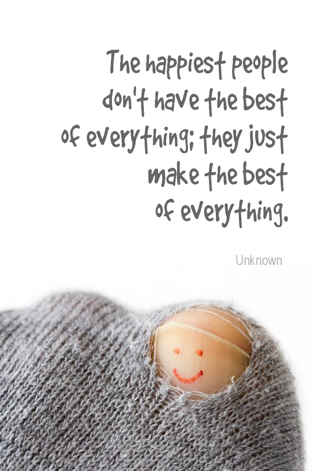 visual quote - image quotation for HAPPINESS - The happiest people don't have the best of everything; they just make the best of everything. - Unknown