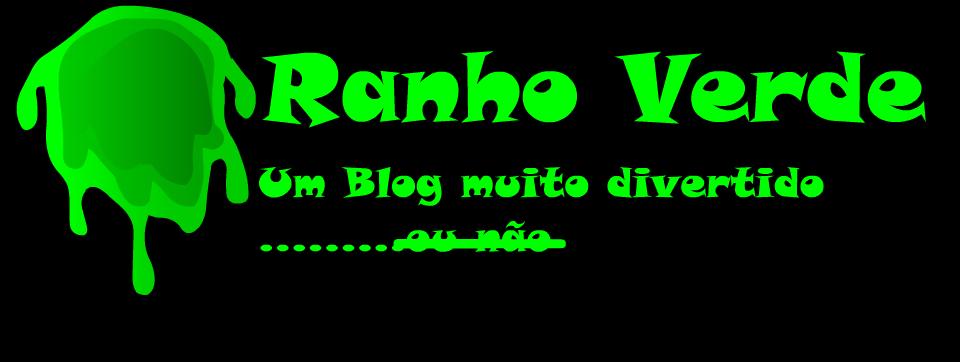 Ranho Verde - Um blog muito divertido.....ou não