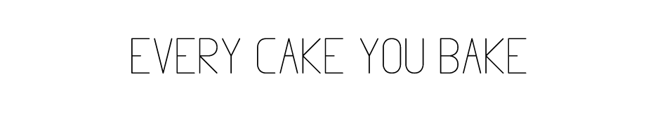 Every Cake You Bake