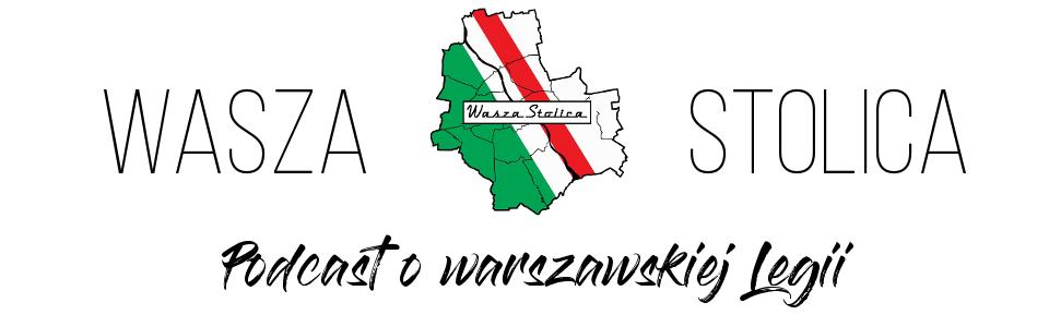 WaszaStolica.pl - podcast o warszawskiej Legii