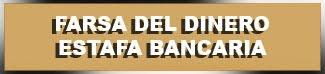 FARSA DEL DINERO.ESTAFA BANCARIA