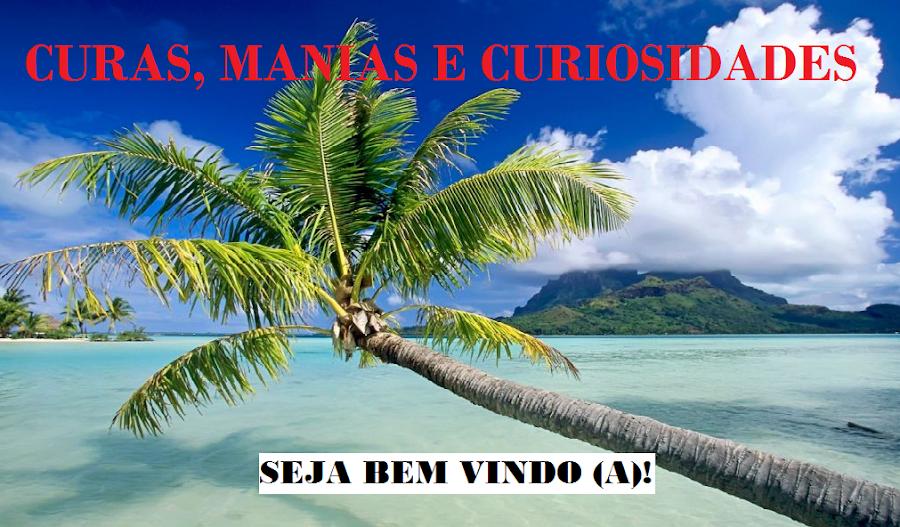CURAS, MANIAS E CURIOSIDADES