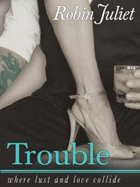 <i>Trouble</i><br>By Robin Juliet