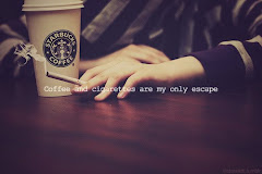 Coffee and cigarettes are my only escape.