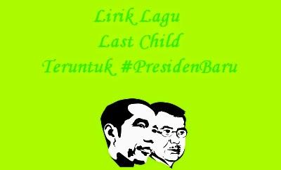 Lirik Lagu Last Child - Teruntuk #PresidenBaru