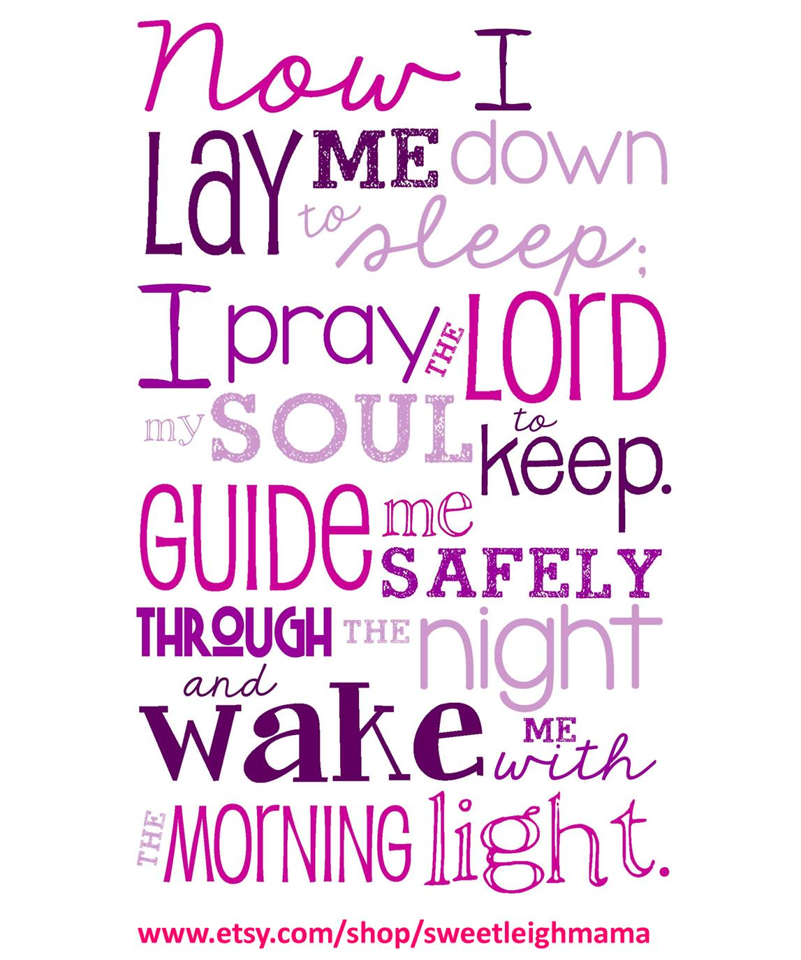 now i lay me down to Now i lay me down to sleep and pray the lord my soul to keep and if i die before i wake pray the lord my soul to take.
