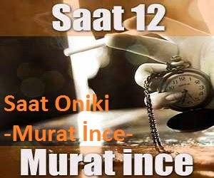 Murat İnce şiirleri - Saat Oniki şiiri