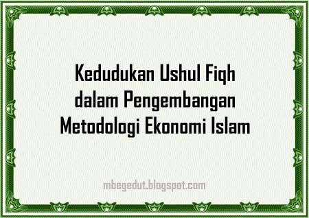 metodologi ekonomi, ekonomi islam, makalah ekonomi islam, makalah ushul fiqh, ushul fiqh, perkembangan ushul fiqh, contoh makalah, metodologi ekonomi islam, perkembangan ekonomi islam