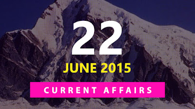Current Affairs 22 June 2015