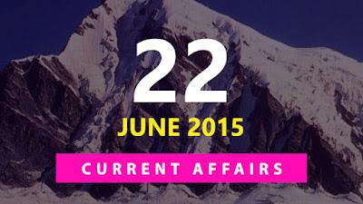 Current Affairs 22 June 2015