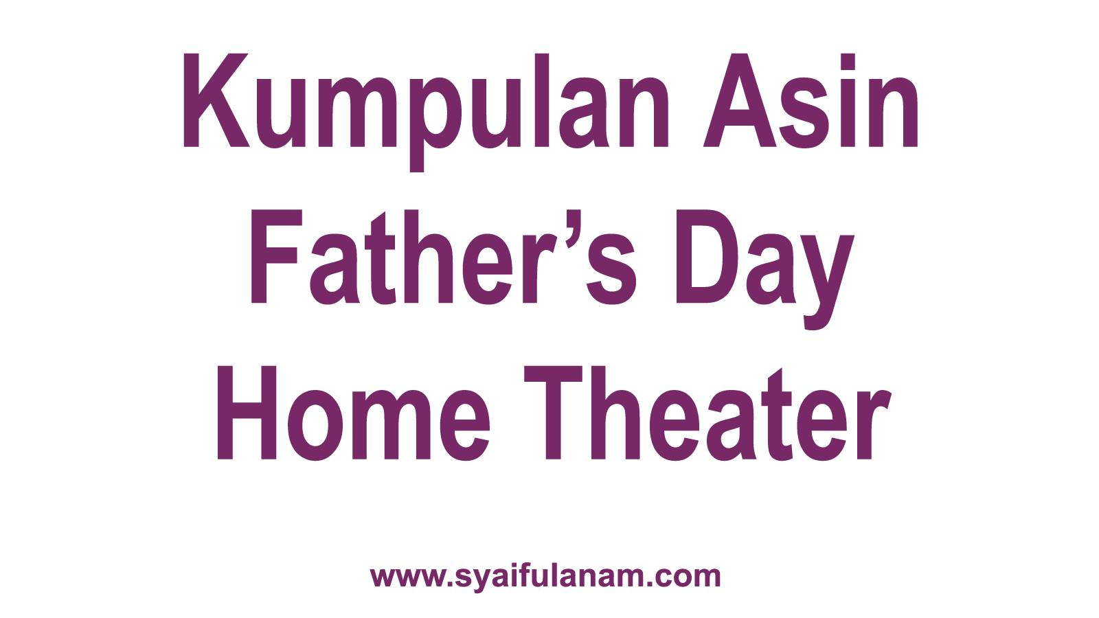 Kumpulan Asin Father's Day Home Theater
