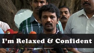 Now I am relaxed & Confident — Director Cheran
