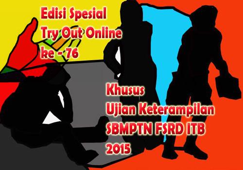 Edisi Spesial Try Out Online ke - 76 Khusus Ujian Keterampilan SBMPTN FSRD ITB 2015