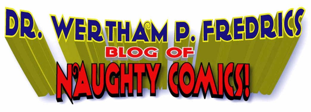 Dr. Wertham P. Fredrics Blog Of Naughty Comics!