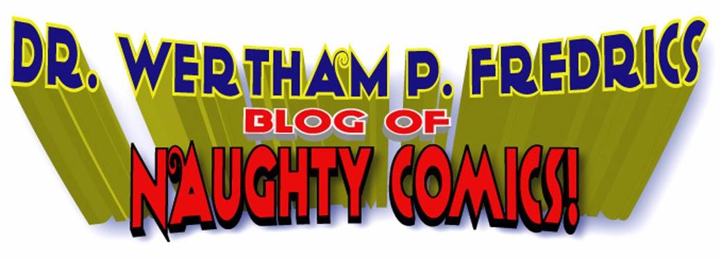 Dr. Wertham P. Fredrics Blog Of Naughty Comics!